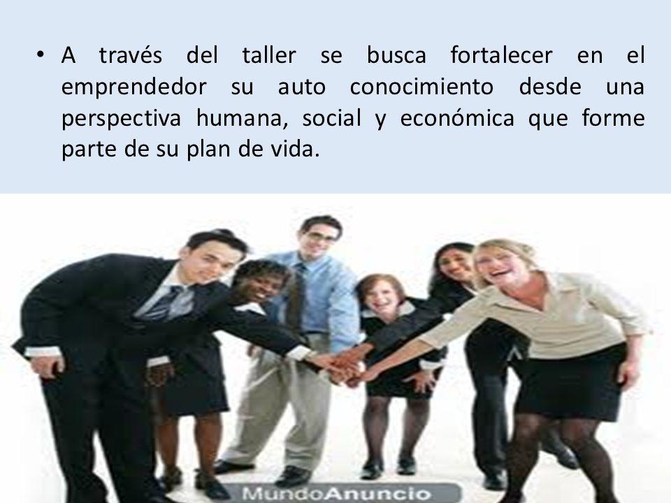 A través del taller se busca fortalecer en el emprendedor su auto conocimiento desde una perspectiva humana, social y económica que forme parte de su plan de vida.