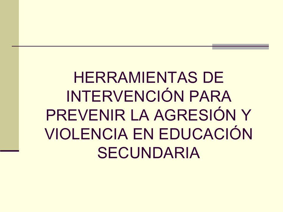 HERRAMIENTAS DE INTERVENCIÓN PARA PREVENIR LA AGRESIÓN Y VIOLENCIA EN EDUCACIÓN SECUNDARIA