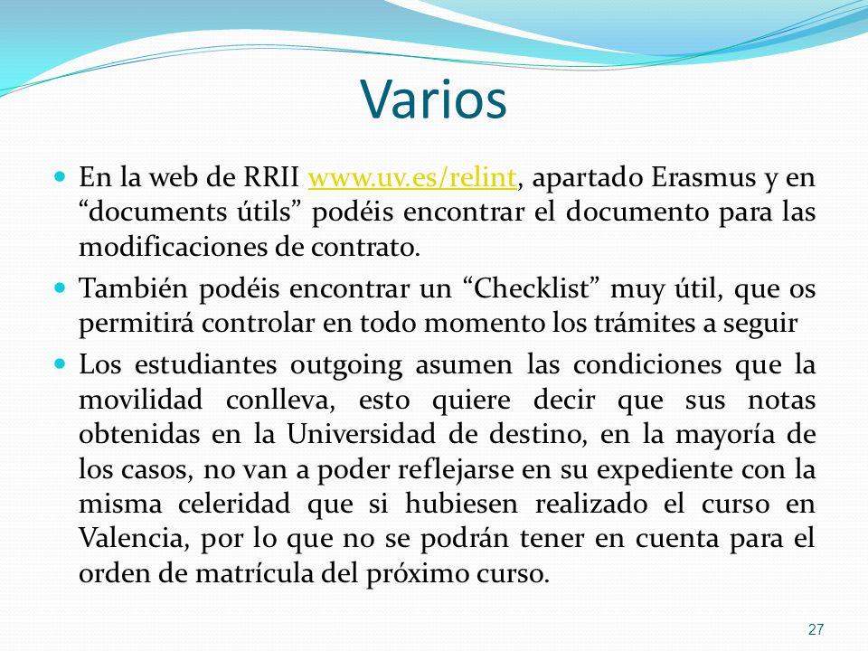 VariosEn la web de RRII www.uv.es/relint, apartado Erasmus y en documents útils podéis encontrar el documento para las modificaciones de contrato.