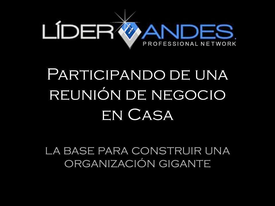 PROFESSIONAL NETWORK Participando de una reunión de negocio en Casa LA BASE PARA CONSTRUIR UNA ORGANIZACIÓN GIGANTE.
