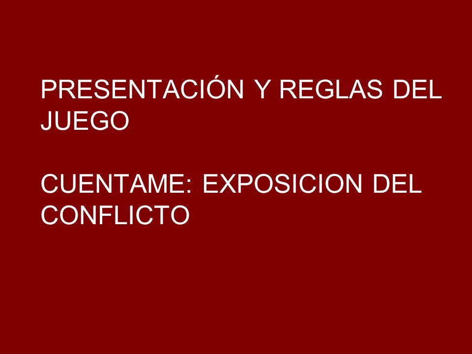 PRESENTACIÓN Y REGLAS DEL JUEGO CUENTAME: EXPOSICION DEL CONFLICTO