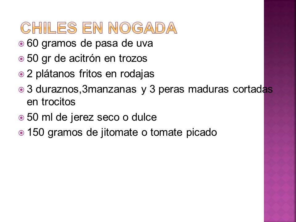 Chiles en nogada 60 gramos de pasa de uva 50 gr de acitrón en trozos