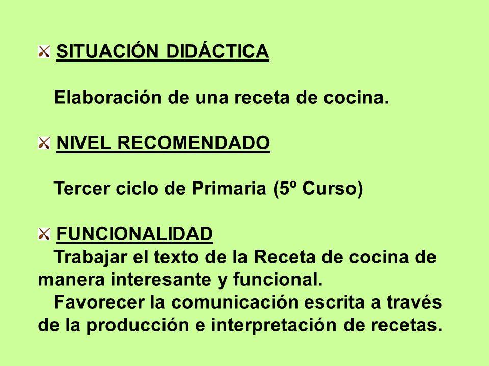 SITUACIÓN DIDÁCTICA Elaboración de una receta de cocina. NIVEL RECOMENDADO. Tercer ciclo de Primaria (5º Curso)