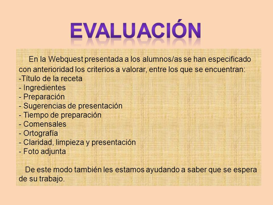 EVALUACIÓN En la Webquest presentada a los alumnos/as se han especificado con anterioridad los criterios a valorar, entre los que se encuentran: