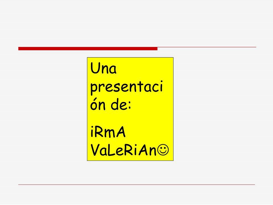 Una presentación de: iRmA VaLeRiAn