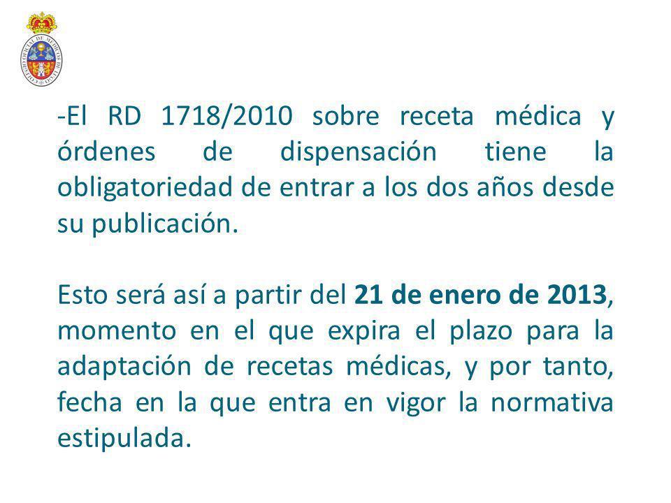 El RD 1718/2010 sobre receta médica y órdenes de dispensación tiene la obligatoriedad de entrar a los dos años desde su publicación.