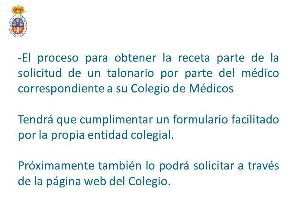 -El proceso para obtener la receta parte de la solicitud de un talonario por parte del médico correspondiente a su Colegio de Médicos