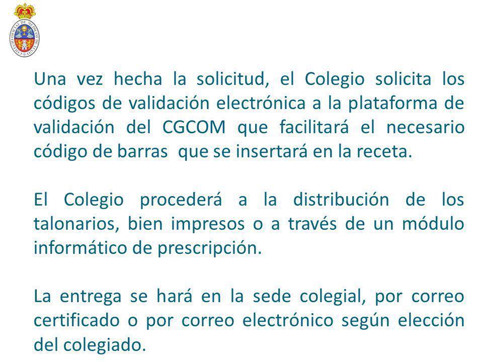 Una vez hecha la solicitud, el Colegio solicita los códigos de validación electrónica a la plataforma de validación del CGCOM que facilitará el necesario código de barras que se insertará en la receta.