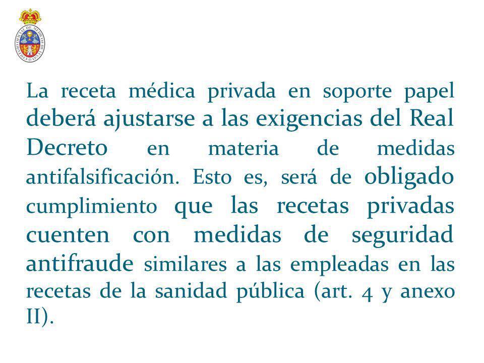 La receta médica privada en soporte papel deberá ajustarse a las exigencias del Real Decreto en materia de medidas antifalsificación.