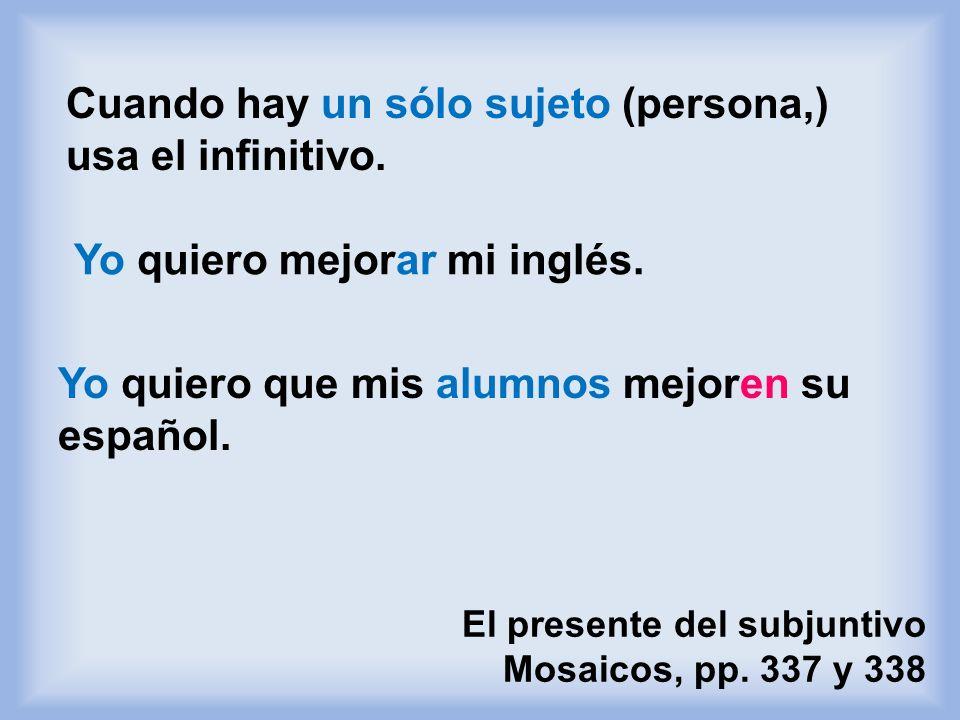 Cuando hay un sólo sujeto (persona,) usa el infinitivo.