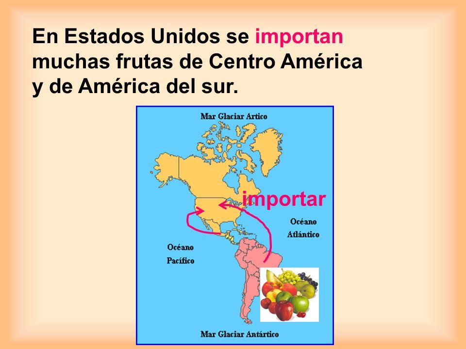 En Estados Unidos se importan muchas frutas de Centro América y de América del sur.