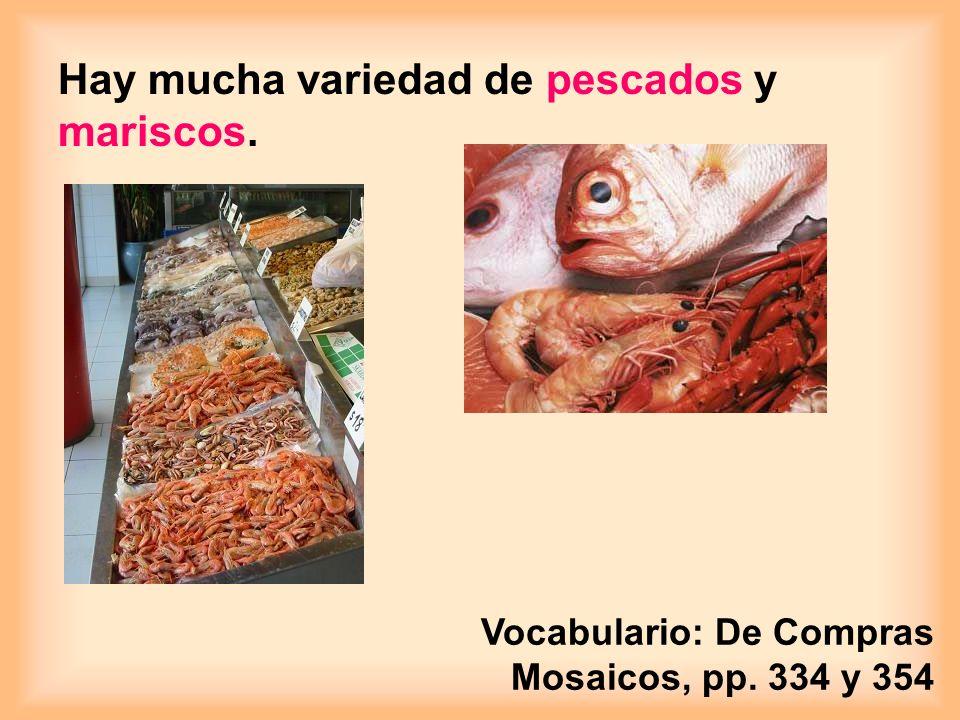 Hay mucha variedad de pescados y mariscos.