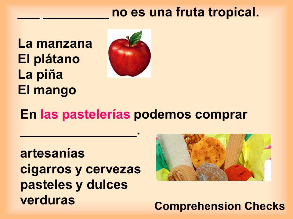 ___ _________ no es una fruta tropical. La manzana El plátano La piña