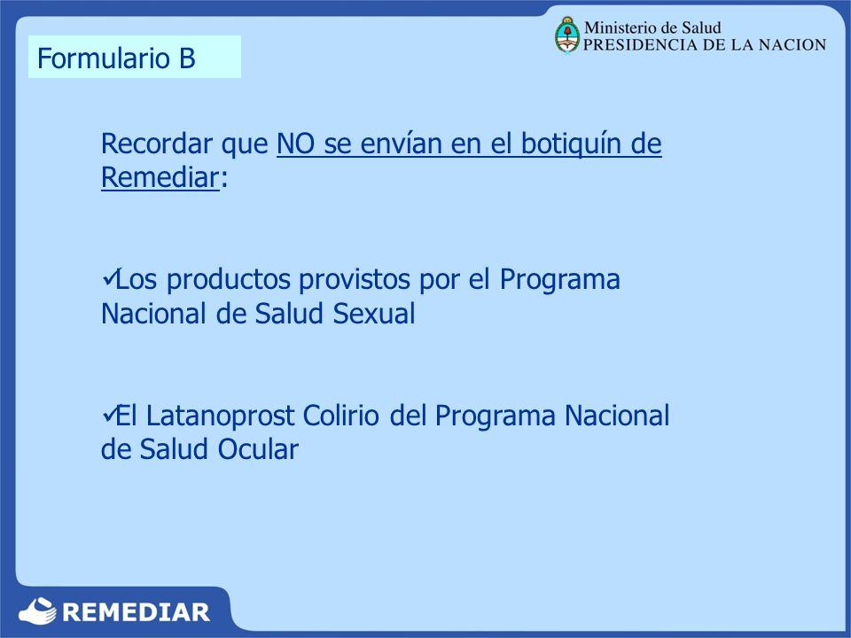 Formulario B Recordar que NO se envían en el botiquín de Remediar: Los productos provistos por el Programa Nacional de Salud Sexual.