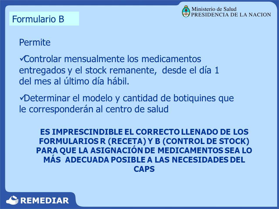 Formulario B Permite. Controlar mensualmente los medicamentos entregados y el stock remanente, desde el día 1 del mes al último día hábil.