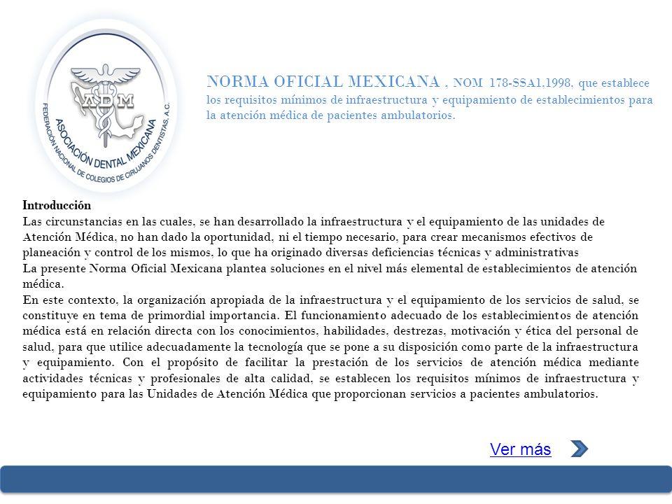 NORMA OFICIAL MEXICANA , NOM 178-SSA1,1998, que establece los requisitos mínimos de infraestructura y equipamiento de establecimientos para la atención médica de pacientes ambulatorios.