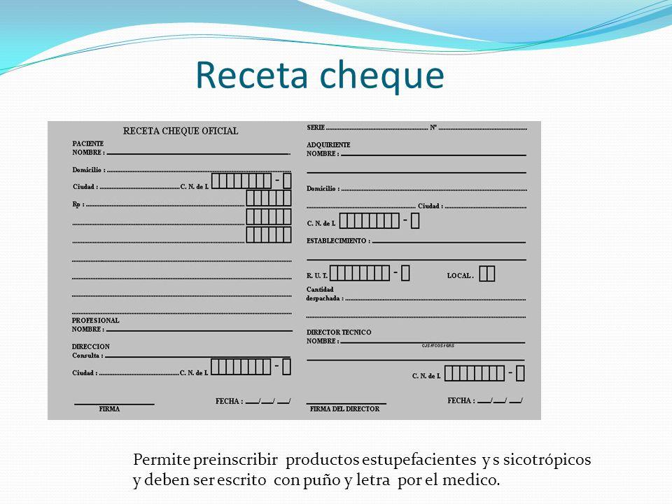 Receta cheque Permite preinscribir productos estupefacientes y s sicotrópicos y deben ser escrito con puño y letra por el medico.