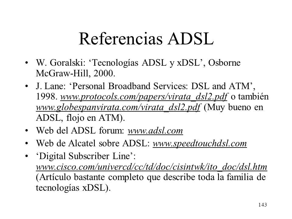 Referencias ADSL W. Goralski: 'Tecnologías ADSL y xDSL', Osborne McGraw-Hill, 2000.