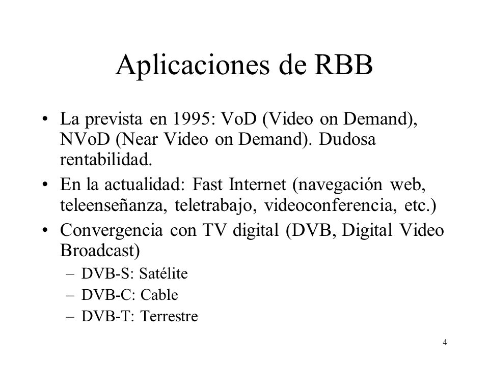 Aplicaciones de RBBLa prevista en 1995: VoD (Video on Demand), NVoD (Near Video on Demand). Dudosa rentabilidad.