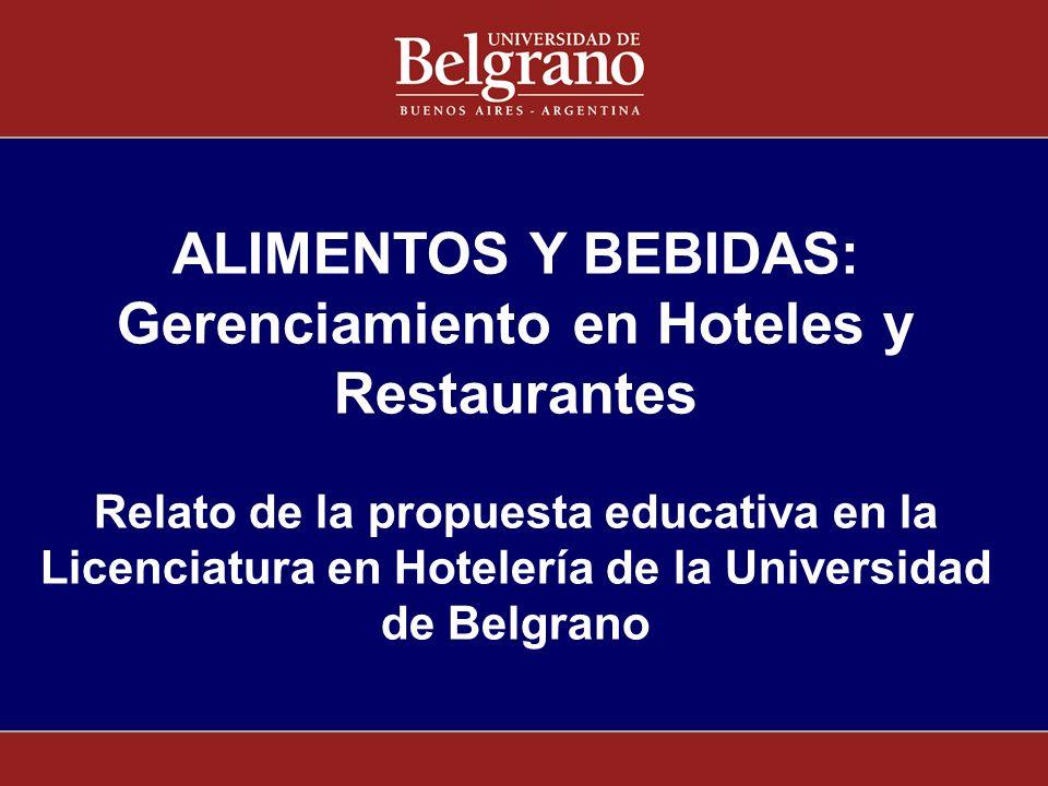 ALIMENTOS Y BEBIDAS: Gerenciamiento en Hoteles y Restaurantes Relato de la propuesta educativa en la Licenciatura en Hotelería de la Universidad de Belgrano