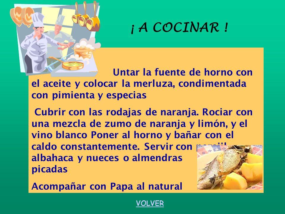 ¡ A COCINAR ! Untar la fuente de horno con el aceite y colocar la merluza, condimentada con pimienta y especias.