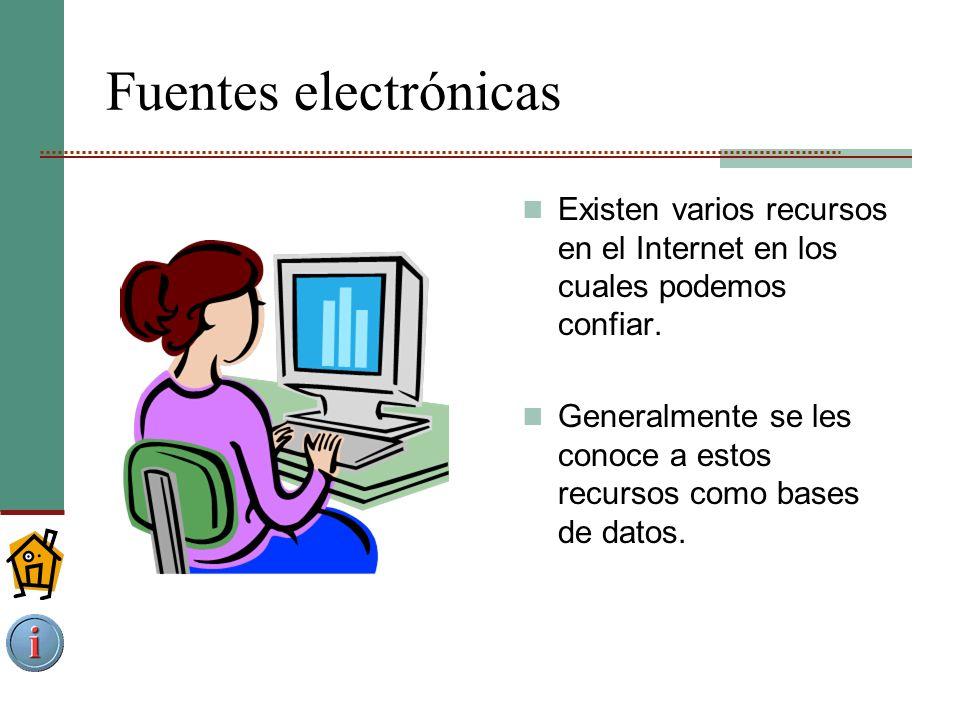 Fuentes electrónicas Existen varios recursos en el Internet en los cuales podemos confiar.