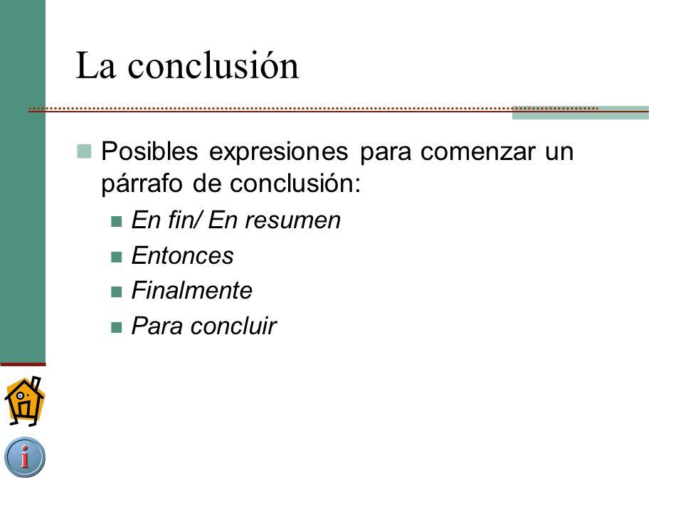 La conclusión Posibles expresiones para comenzar un párrafo de conclusión: En fin/ En resumen. Entonces.