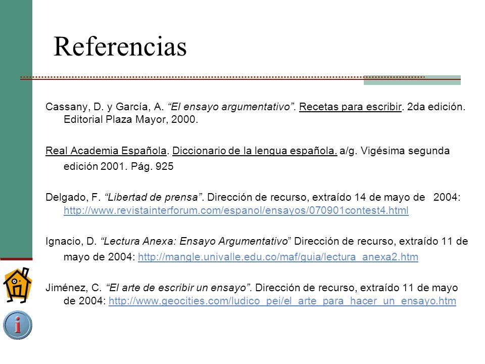Referencias Cassany, D. y García, A. El ensayo argumentativo . Recetas para escribir. 2da edición. Editorial Plaza Mayor, 2000.