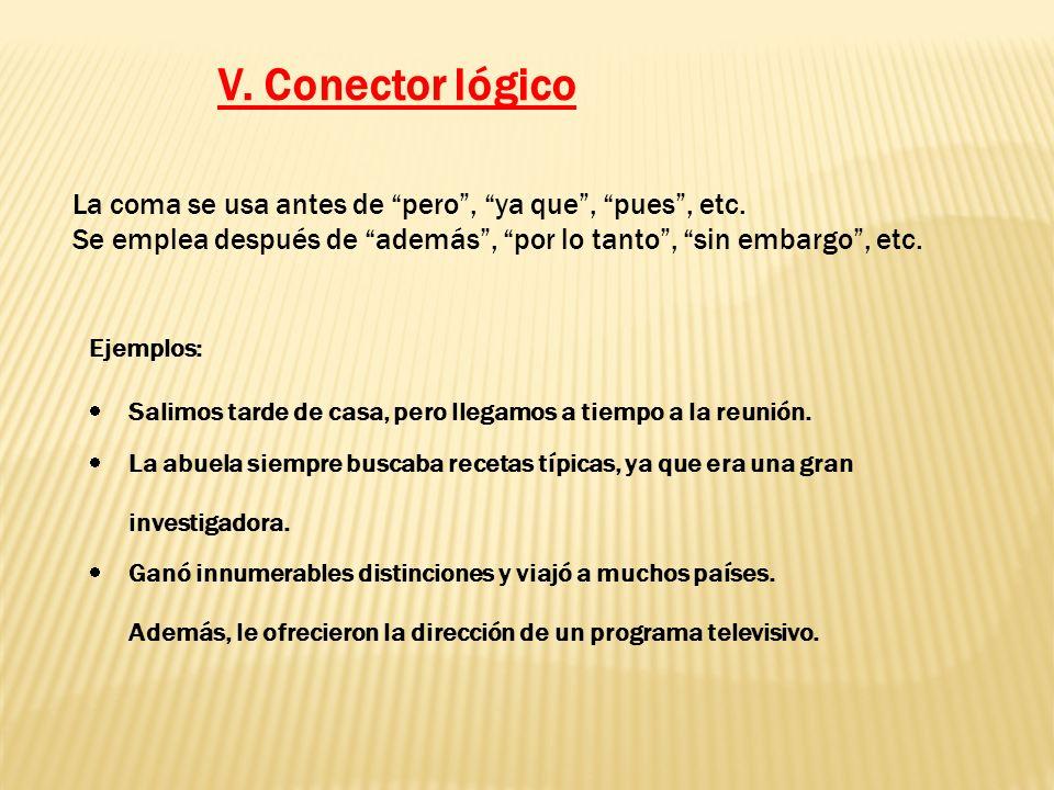 V. Conector lógico La coma se usa antes de pero , ya que , pues , etc. Se emplea después de además , por lo tanto , sin embargo , etc.