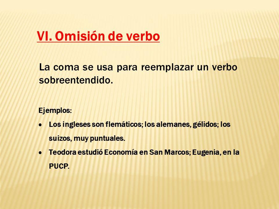 VI. Omisión de verbo La coma se usa para reemplazar un verbo sobreentendido.