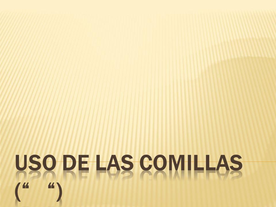 USO DE LAS COMILLAS ( )