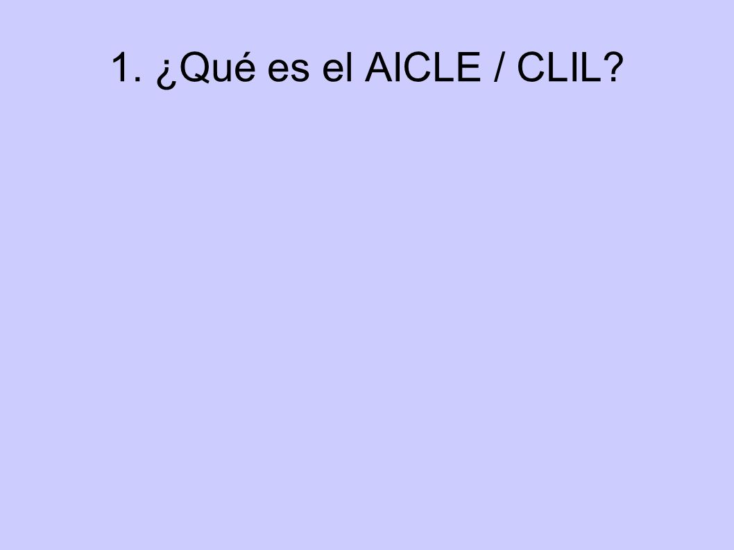 1. ¿Qué es el AICLE / CLIL