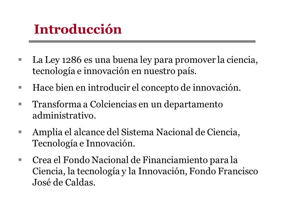 Introducción La Ley 1286 es una buena ley para promover la ciencia, tecnología e innovación en nuestro país.
