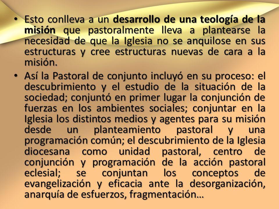 Esto conlleva a un desarrollo de una teología de la misión que pastoralmente lleva a plantearse la necesidad de que la Iglesia no se anquilose en sus estructuras y cree estructuras nuevas de cara a la misión.
