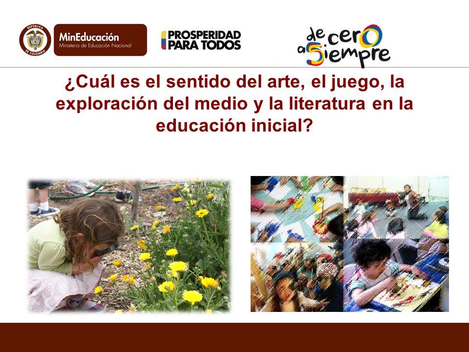 ¿Cuál es el sentido del arte, el juego, la exploración del medio y la literatura en la educación inicial