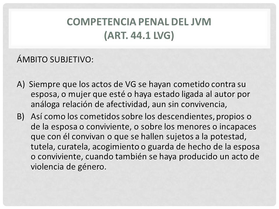 COMPETENCIA PENAL DEL JVM (Art. 44.1 LVG)
