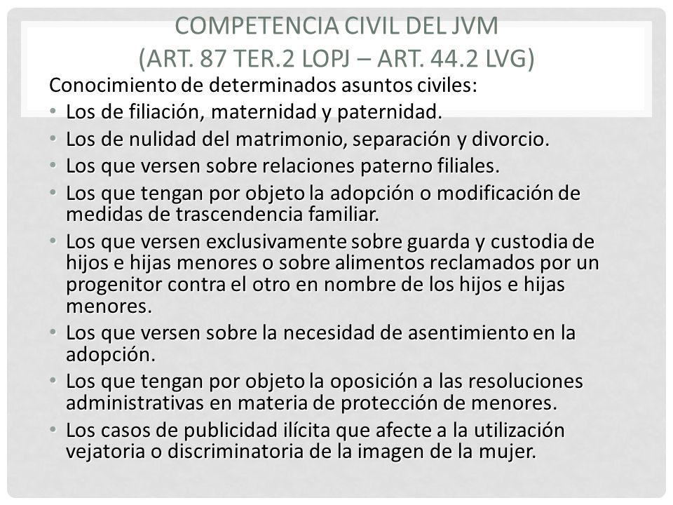 COMPETENCIA CIVIL DEL JVM (Art. 87 TER.2 LOPJ – Art. 44.2 LVG)