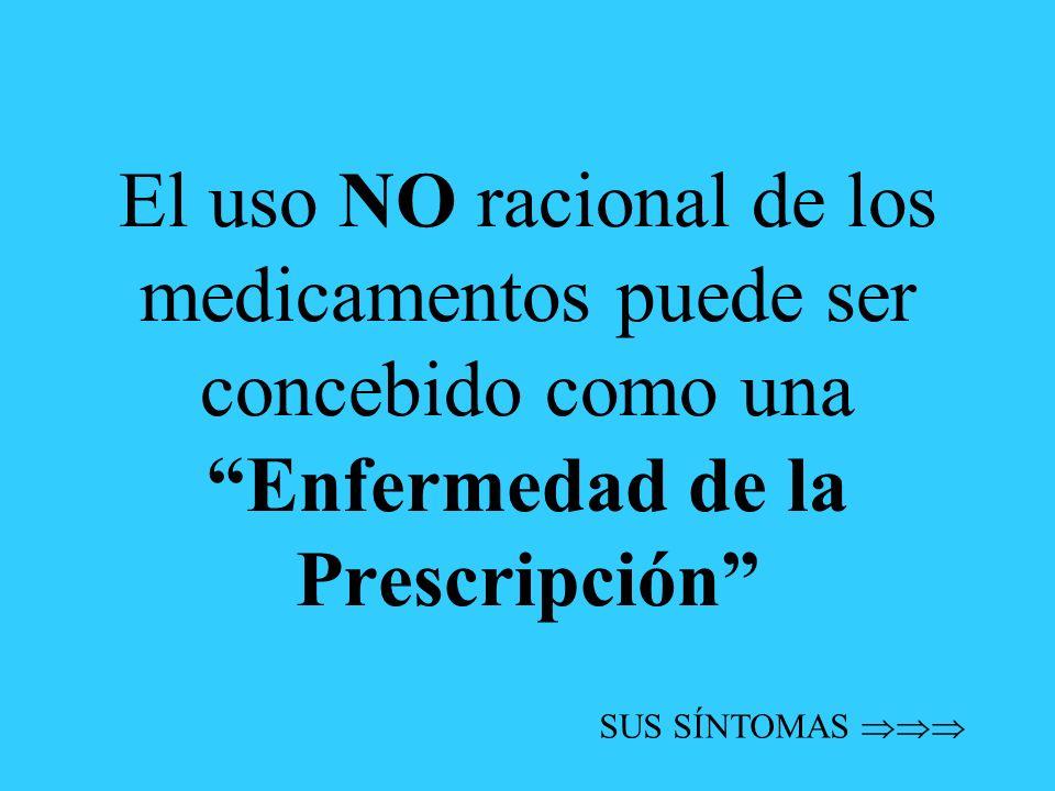 El uso NO racional de los medicamentos puede ser concebido como una Enfermedad de la Prescripción