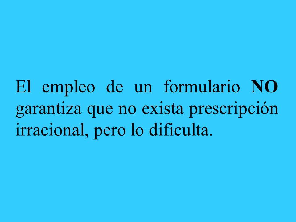 El empleo de un formulario NO garantiza que no exista prescripción irracional, pero lo dificulta.