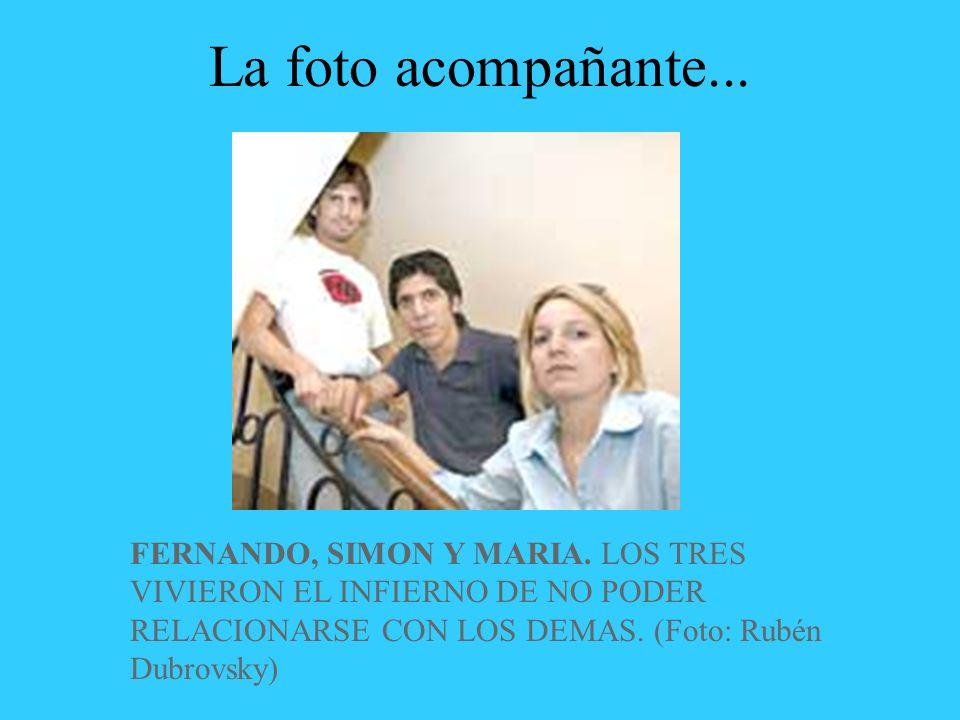 La foto acompañante... FERNANDO, SIMON Y MARIA.