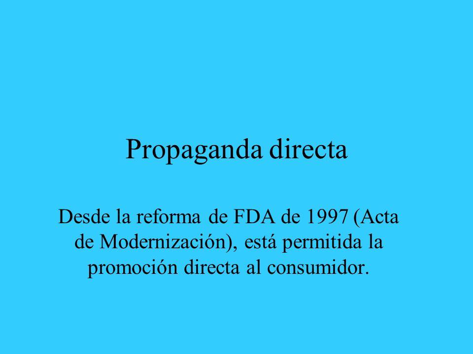 Propaganda directa Desde la reforma de FDA de 1997 (Acta de Modernización), está permitida la promoción directa al consumidor.