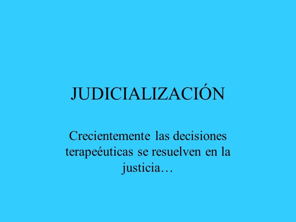 JUDICIALIZACIÓN Crecientemente las decisiones terapeéuticas se resuelven en la justicia…