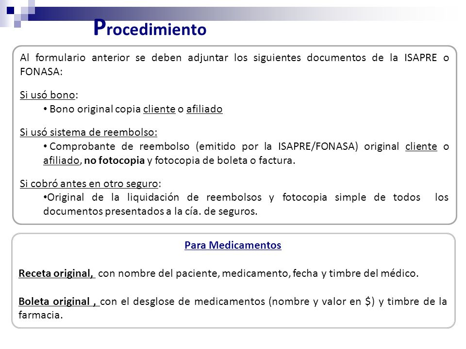 Procedimiento Al formulario anterior se deben adjuntar los siguientes documentos de la ISAPRE o FONASA: