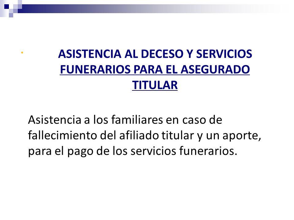 ASISTENCIA AL DECESO Y SERVICIOS FUNERARIOS PARA EL ASEGURADO TITULAR