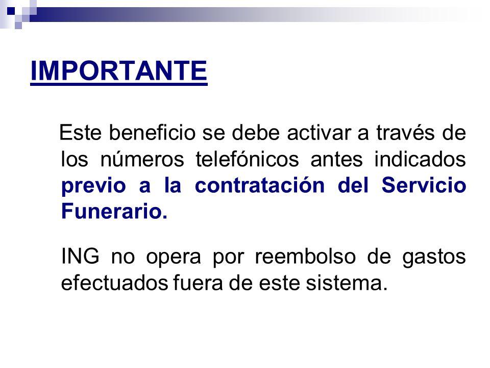 IMPORTANTE Este beneficio se debe activar a través de los números telefónicos antes indicados previo a la contratación del Servicio Funerario.