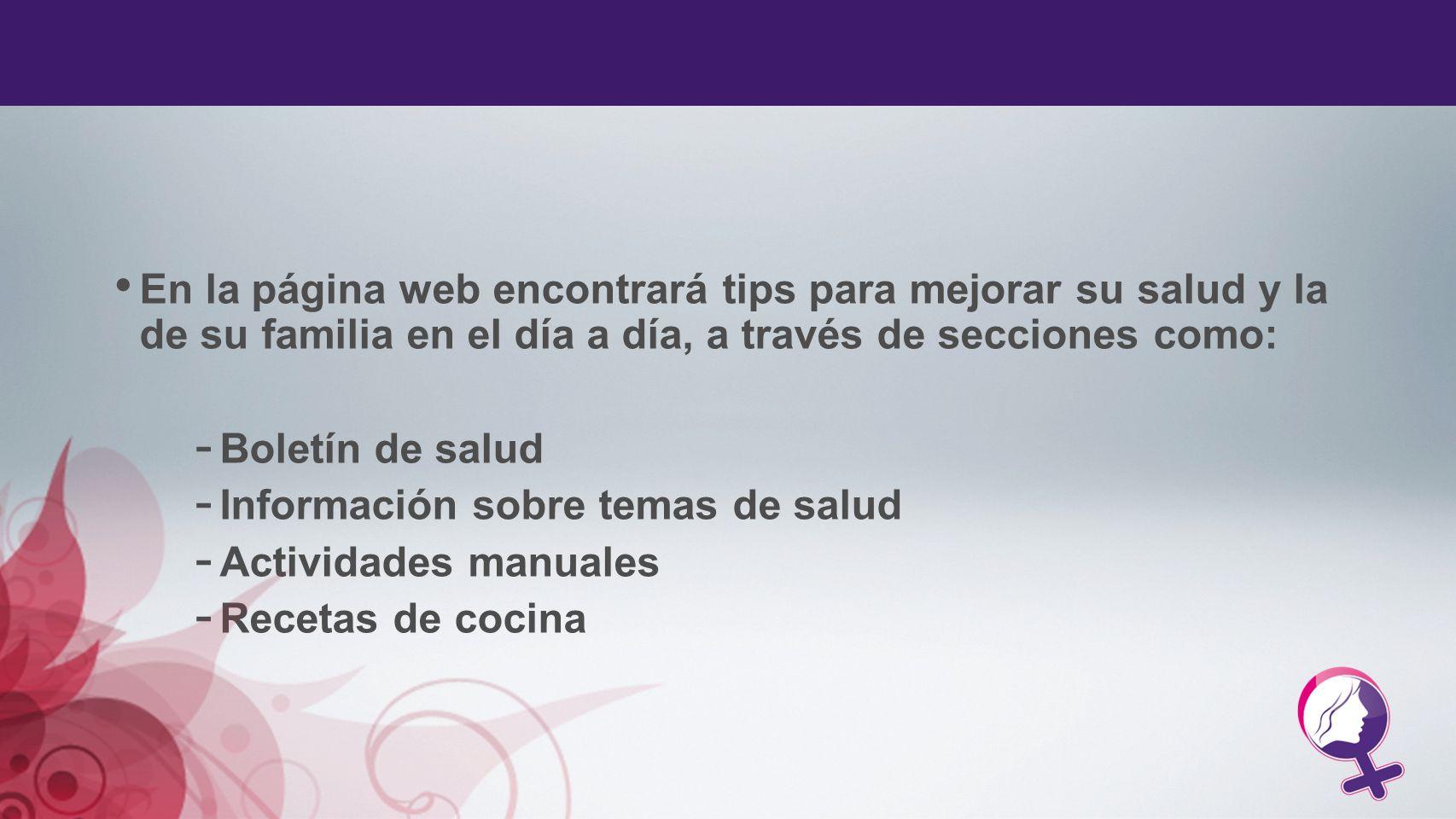 En la página web encontrará tips para mejorar su salud y la de su familia en el día a día, a través de secciones como:
