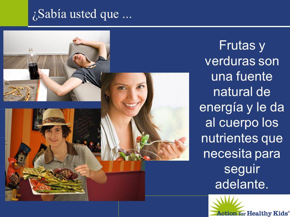 ¿Sabía usted que ... Frutas y verduras son una fuente natural de energía y le da al cuerpo los nutrientes que necesita para seguir adelante.