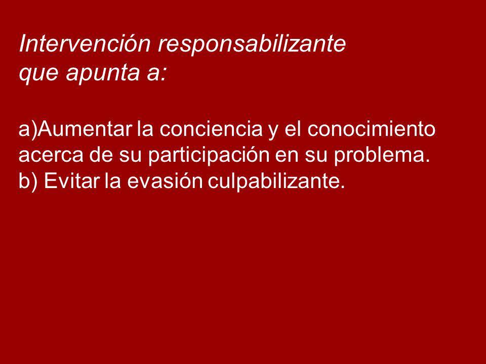 Intervención responsabilizante que apunta a: