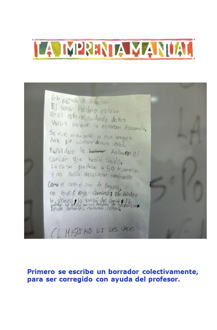 Primero se escribe un borrador colectivamente, para ser corregido con ayuda del profesor.