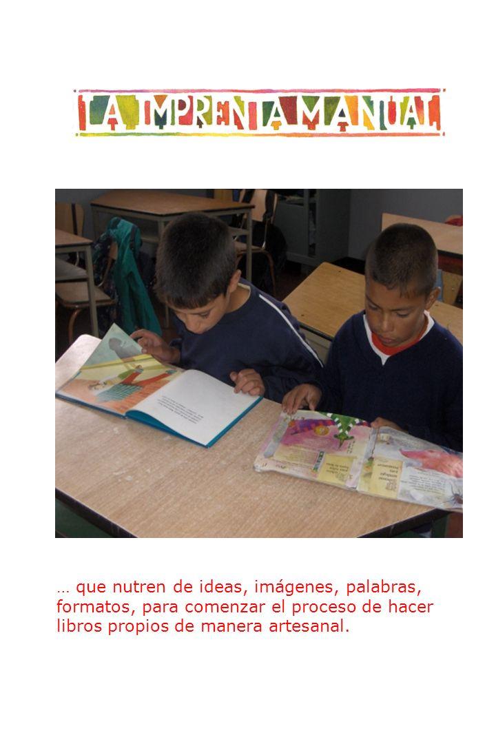 … que nutren de ideas, imágenes, palabras, formatos, para comenzar el proceso de hacer libros propios de manera artesanal.